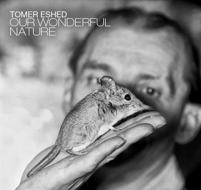 Tomer Eshed - 'Our Wonderful Nature'